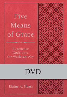 Five Means of Grace: DVD: Experience God's Love the Wesleyan Way