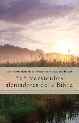 365 Versiculos Alentadores de la Biblia: Una Lectura Llena de Esperanza Para Cada Dia del Ano