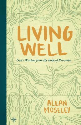Living Well: God's Wisdom from the Book of Proverbs