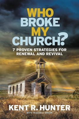Who Broke My Church?: 7 Proven Strategies for Renewal and Revival