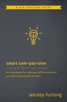 Smart Compassion: A Handbook for Making a Difference When You Don't Know Where to Start