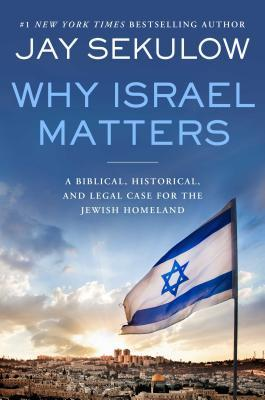 Why Israel Matters: A Biblical, Historical, and Legal Case for the Jewish Homeland