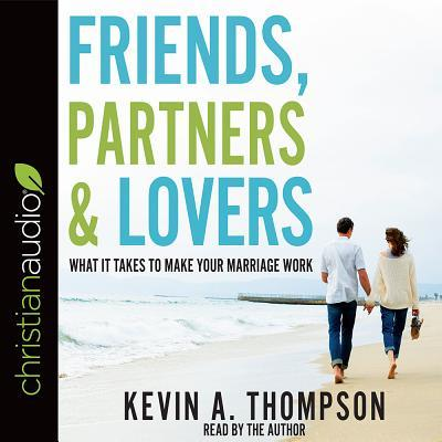 Friends, Partners, and Lovers: What It Takes to Make Your Marriage Work