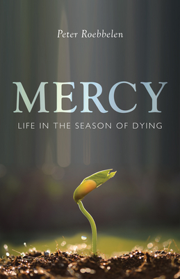 Mercy: Life in the Season of Dying