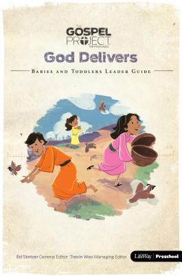 The Gospel Project Preschool: Volume 2 God Delivers - Babies and Toddlers Leader Guide