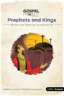 The Gospel Project for Preschool: Babies and Toddlers Leader Guide - Volume 5: Prophets and Kings