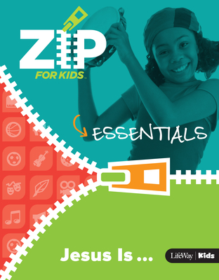 Zip for Kids: Jesus Is ... Essentials
