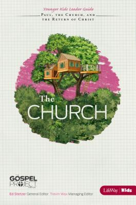 The Gospel Project for Kids: The Church - Younger Kids Leader Guide - Topical Study: The Church, Paul, and the Return of Christ