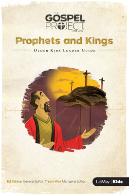 The Gospel Project for Kids: Older Kids Leader Guide - Volume 5: Prophets and Kings