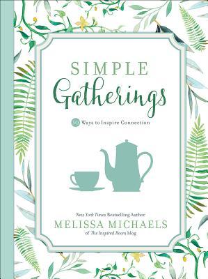 Simple Gatherings: 50 Ways to Inspire Connection