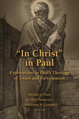 """in Christ"" in Paul: Explorations in Paul's Theology of Union and Participation"