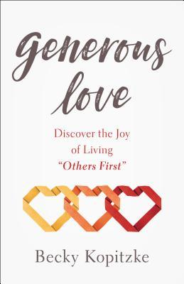 "Generous Love: Discover the Joy of Living ""others First"""