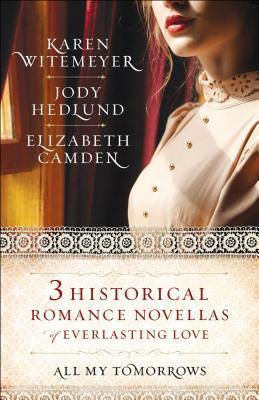 All My Tomorrows: Three Historical Romance Novellas of Everlasting Love