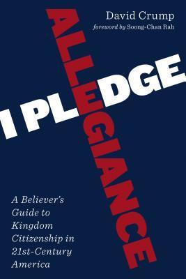 I Pledge Allegiance: A Believer's Guide to Kingdom Citizenship in Twenty-First-Century America