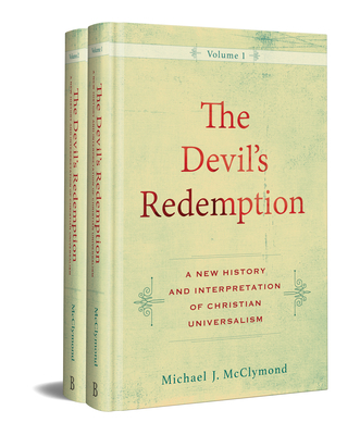 The Devil's Redemption: A New History and Interpretation of Christian Universalism
