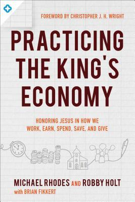 Practicing the Jesus Economy: Learning Disciplines for How You Work, Earn, Spend, Save, and Give