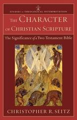 Character of Christian Scripture, The: The Significance of a Two-Testament