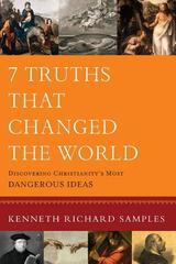 7 Truths That Changed the World: Discovering Christianity's Most Dangerous