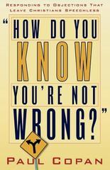 How Do You Know You're Not Wrong?: Responding To Objections That Leave Chri