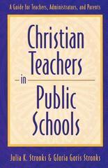 Christian Teachers in Public Schools : A Guide for Teachers, Administrators