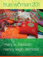 True Woman 201: Interior Design - Ten Elements of Biblical Womanhood (True