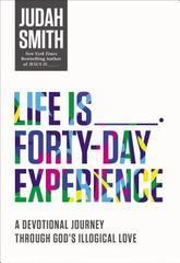 Life Is _____ Forty-Day Experience: A Devotional Journey Through God's Illo