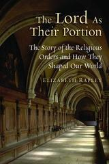 Lord as Their Portion: The Story of the Religious Orders and How They S