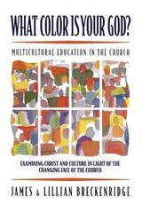 What Color Is Your God?: Multicultural Education in the Church