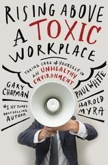 Rising Above a Toxic Workplace: Taking Care of Yourself in an Unhealthy Env