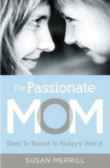 Passionate Mom: Dare to Parent in Today's World