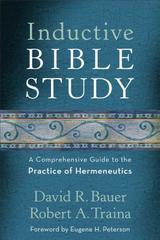 Inductive Bible Study: A Comprehensive Guide to the Practice of Hermeneutic