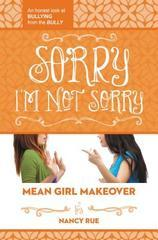 Sorry I'm Not Sorry: An Honest Look at Bullying from the Bully (Mean Girl M