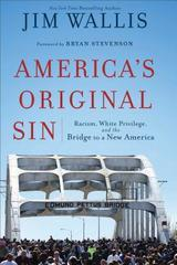 America's Original Sin: Racism, White Privilege, and the Bridge to a New Am