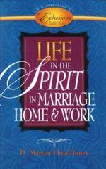 LIFE IN THE SPIRIT IN MARRIAGE, HOME & WORK