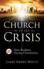 Church in an Age of Crisis, The: 25 New Realities Facing Christianity