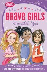 Brave Girls: Beautiful You: A 90-Day Devotional