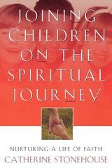 Joining Children on the Spiritual Journey : Nurturing a Life of Faith