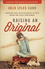 Raising an Original: Parenting Each Child According to their Unique God-Giv