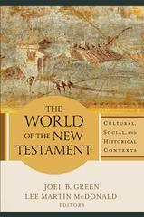 World of the New Testament, The: Cultural, Social, and Historical Contexts