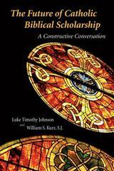 Future of Catholic Biblical Scholarship : A Constructive Conversation