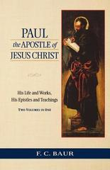Paul the Apostle of Jesus Christ: His Life and Works, His Epistles and Teac