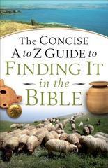 Concise A to Z Guide to Finding It in the Bible, The
