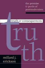 Truth or Consequences: The Promise and Perils of Postmodernism