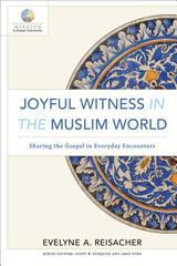 Joyful Witness in the Muslim World: Sharing the Gospel in Everyday Encounte