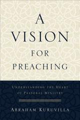 Vision for Preaching: Understanding the Heart of Pastoral Ministry