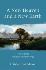 New Heaven and a New Earth: Reclaiming Biblical Eschatology