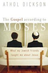 Gospel According to Moses: What My Jewish Friends Taught Me About Jesus