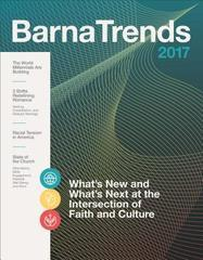 Barna Trends 2017: What's New and What's Next at the Intersection of Faith