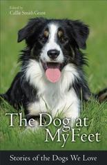 Dog at My Feet: Stories of the Dogs We Love