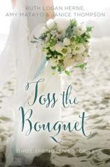 Toss the Bouquet: Three Spring Love Stories (A Year of Weddings Novella)